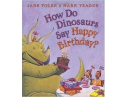 How Do Dinosaurs Say Happy Birthday?