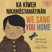 We Sang You Home / Ka Kîweh Nikamôstamâtinân (English/Plains Cree)