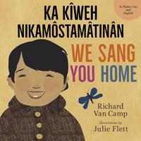 We Sang You Home / Ka Kîweh Nikamôstamâtinân (English/Plains Cree)