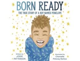 Born Ready The True Story of a Boy Named Penelope