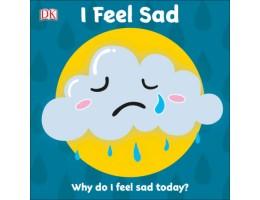 I Feel Sad Why do I feel sad today?