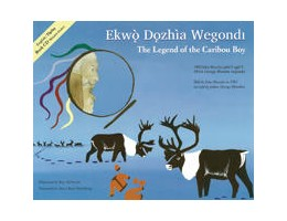 The Legend of the Caribou Boy / Ekwò Dozhìa Wegond (English/Dogrib)